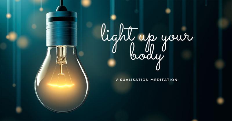 Light Up Your Body Visualisation Meditation