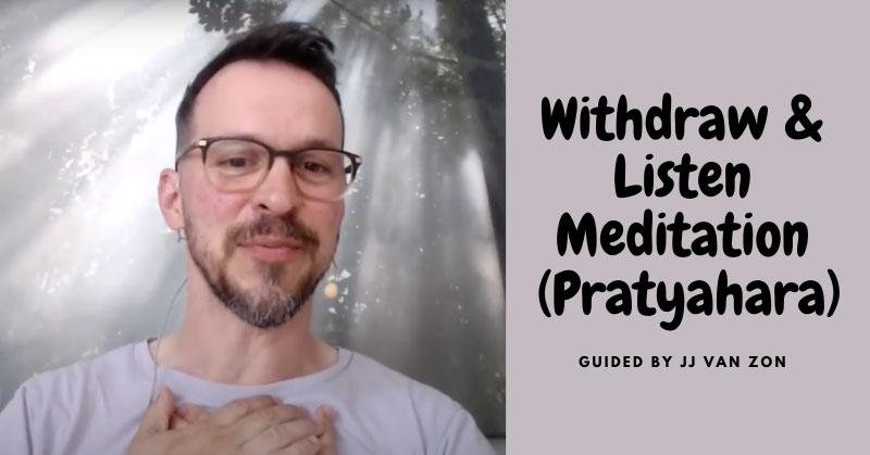 Withdraw & Listen Meditation (Pratyahara) - JJ van Zon