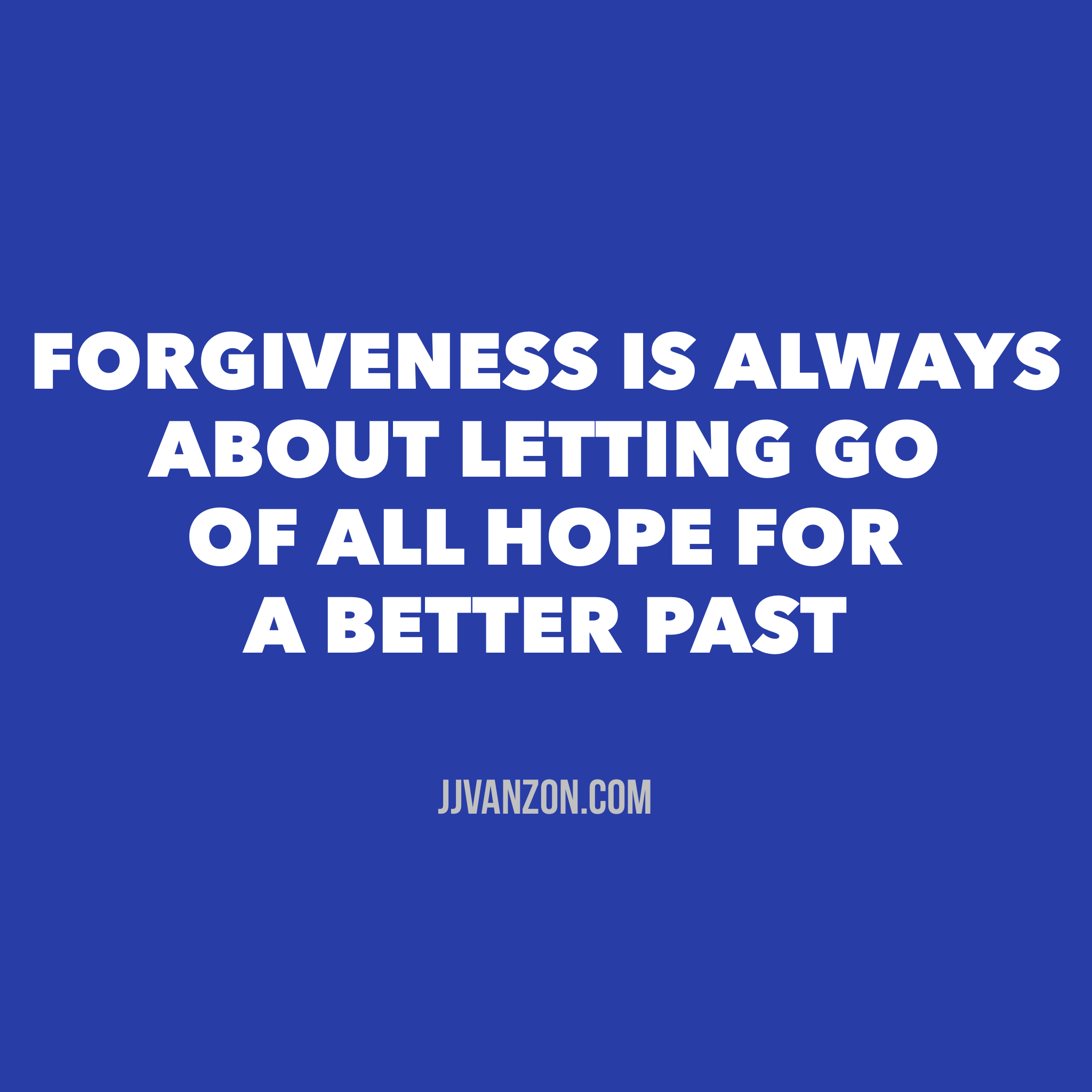 Blog post image, Forgiveness is always about letting go of all hope for a better past, quote of Willem Glaudemans