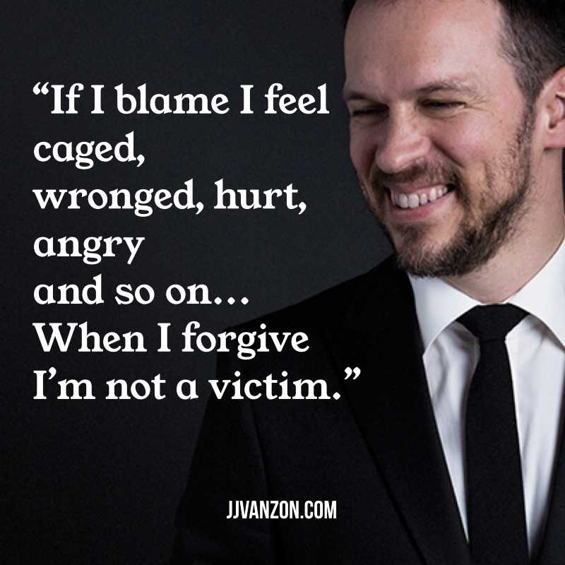 "blog image ""If I blame, I feel caged, wronged, hurt, angry and so on.  When I forgive I'm not a victim."""