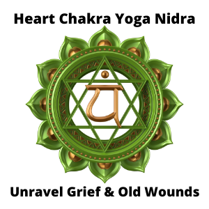 Heart Chakra Yoga Nidra Unravel Grief & Old Wounds